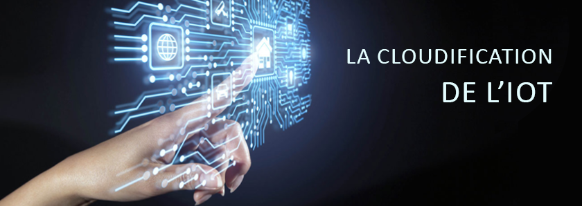 La cloudification de l'IoT